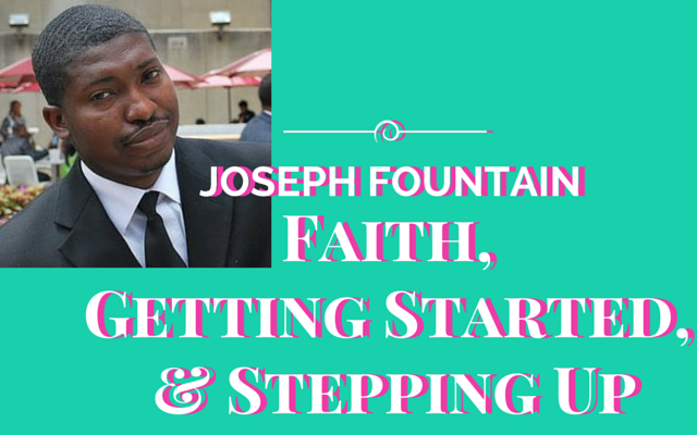 Joseph Fountain on Faith, Getting Started, & Stepping Up | GaptoothDiva Motivation